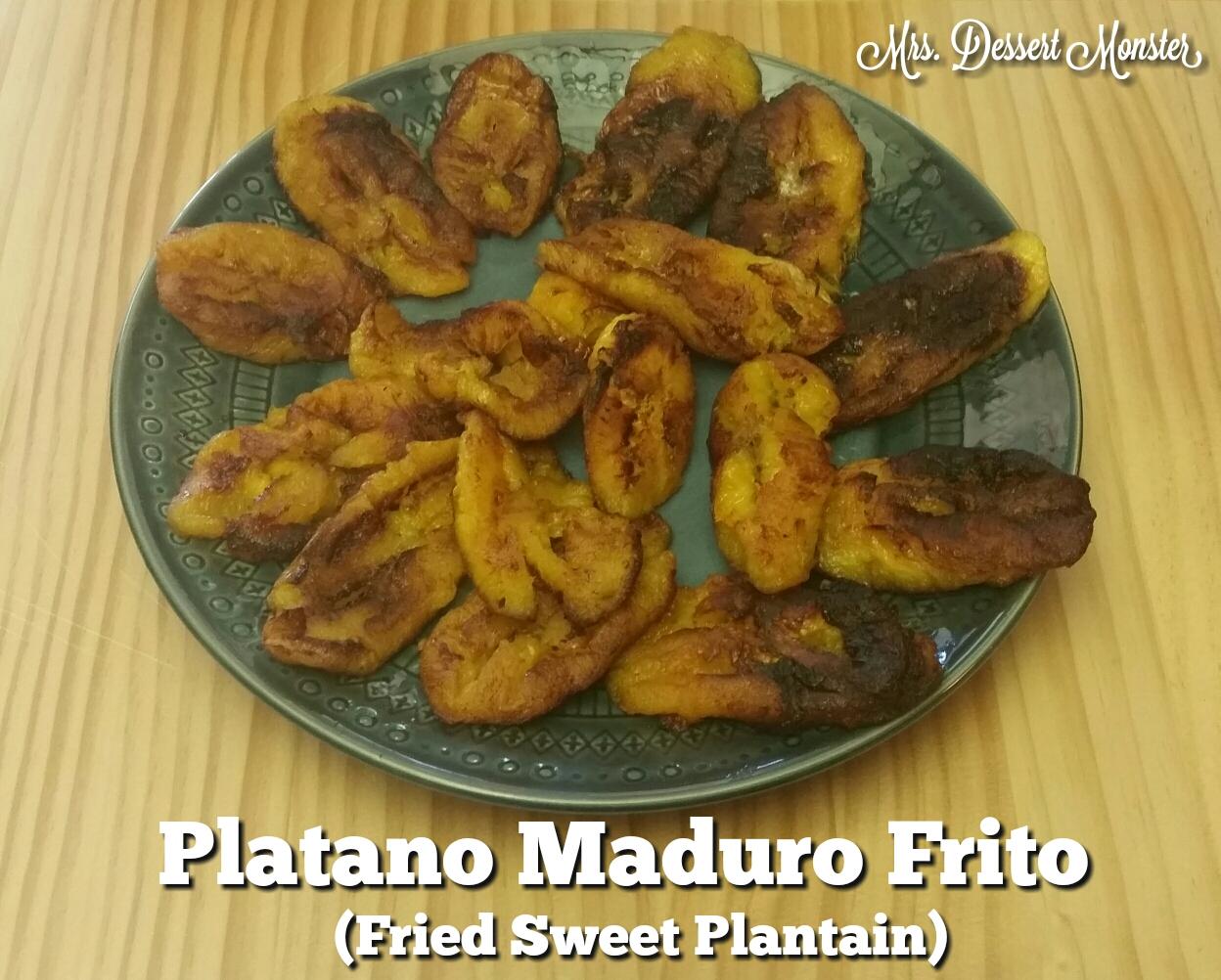 Platano Maduro Frito – Fried Sweet Plantain | Mrs. Dessert Monster
