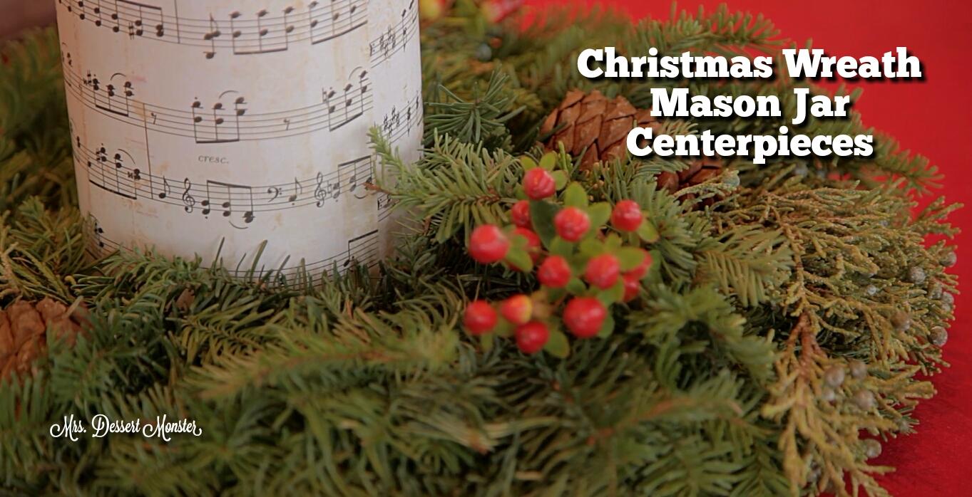 Christmas Wreath Mason Jar Centerpieces  Mrs Dessert Monster