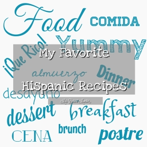 My Favorite Hispanic Recipes - Mrs. Dessert Monster